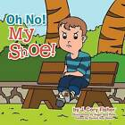 Oh No! My Shoe! by James C Fisher (Paperback / softback, 2013)