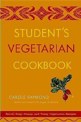 Student's Vegetarian Cookbook : Quick, Easy, Cheap, and Tasty Vegetarian Recipes