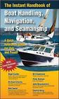 The Instant Handbook of Boat Handling, Navigation, and Seamanship: A Quick-Reference Guide for Sail and Power by Nigel Calder, Robert J. Sweet, Bill Gladstone, Peter Nielsen, John Rousmaniere, Charlie Wing, Richard A. Clinchy (Paperback, 2007)