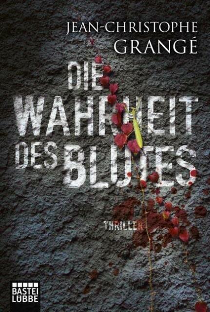 Die Wahrheit des Blutes von Jean-Christophe Grangé (Taschenbuch)