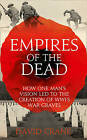 Empires of the Dead: How One Man's Vision LED to the Creation of WWI's War Graves by David Crane (Hardback, 2013)