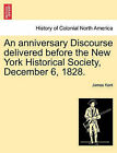 An Anniversary Discourse Delivered Before the New York Historical Society, December 6, 1828. by James Kent (Paperback / softback, 2011)