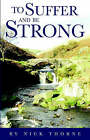 To Suffer and be Strong by Nick Thorne (Paperback, 2005)