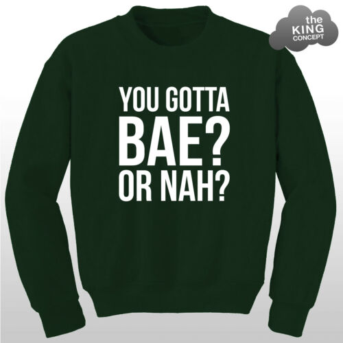 Sweatshirt Sweater Vine Got A Bae Nah Jumper Pullover Top You Gotta Bae or Nah