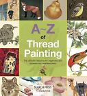 A-Z of Needlecraft: A-Z of Thread Painting by Country Bumpkin Publications Staff (2015, Paperback)