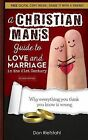A Christian Man's Guide to Love and Marriage in the 21st Century: Why Everything You Think You Know Is Wrong by Don Riefstahl (Paperback / softback, 2013)