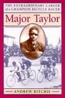 Major Taylor: The Extraordinary Career of a Champion Bicycle Racer by Andrew Ritchie (Paperback, 1996)