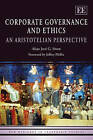 Corporate Governance and Ethics: An Aristotelian Perspective by Alejo Jose G. Sison (Hardback, 2008)