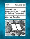 Samuel Lee, Contestant, vs. Joseph H. Rainey, Contestee by Geo W Paschal (Paperback / softback, 2012)