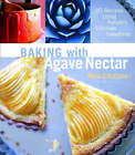 Baking with Agave Nectar: 80 Recipes Using Nature's Ultimate Sweetener by Ania Catalano (Paperback, 2008)
