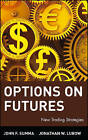 Options on Futures: New Trading Strategies: New Trading Strategies by John F. Summa, Jonathan W. Lubow (Hardback, 2002)