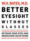 Better Eyesight without Glasses: Retrain Your Eyes and Rediscover 20/20 Vision by William H. Bates (Paperback, 2000)