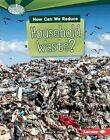How Can We Reduce Household Waste? by Mary K Pratt (Hardback, 2016)