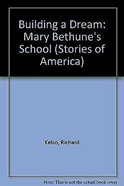 Building a Dream : Mary Bethune's School by Kelso, Richard