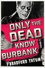 Only the Dead Know Burbank by Bradford Tatum (Paperback / softback, 2016)