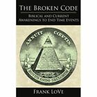 The Broken Code Biblical and Current Awakenings to End Time Events Paperback – 11 Jun 2007