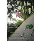 Watch Your Step!: Barefoot in a Broken-Glass World by John a Keller (Paperback / softback, 2014)