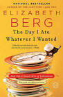 The Day I Ate Whatever I Wanted: And Other Small Acts of Liberation by Elizabeth Berg (Paperback / softback)