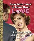 Everything I Need to Know About Love I Learned from a Little Golden Book by Diane Muldrow (Hardback, 2015)