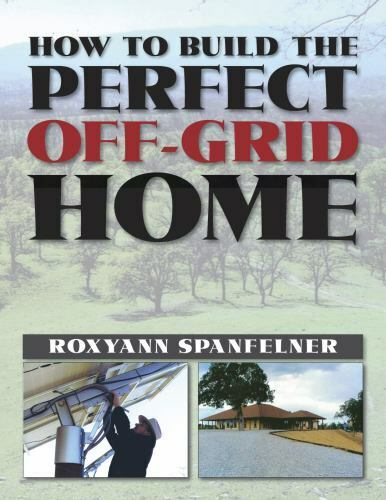 How to Build the Perfect off-Grid Home by Roxyanne Spanfelner 2014, Trade Paperback for sale online
