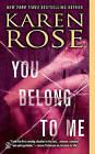 You Belong to Me by Karen Rose (Paperback, 2011)