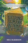 Helping Humans One Animal at a Time: Stories & Studies of Animals, Plants & Human Companions Improving Each Others Lives by Meg Harrison (Paperback / softback, 2013)