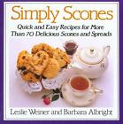 Simply Scones : Quick and Easy Recipes for More Than 70 Delicious Scones and Spreads by Barbara Albright and Leslie Weiner (1988, Paperback, Revised)