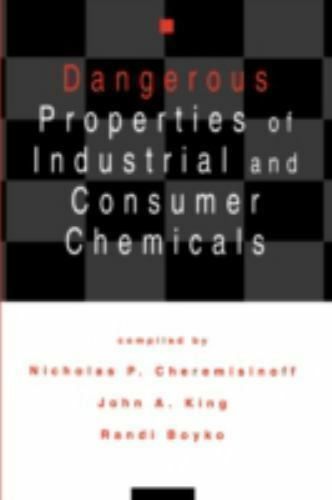 Dangerous Properties of Industrial and Consumer Chemicals by Nicholas P....