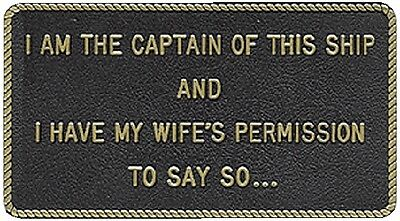 New Fun Plaque bernard Engraving Fp009 I AM THE CAPTAIN OF THIS SHIP AND I HAVE.