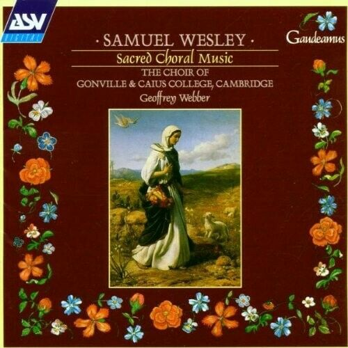 CA CH O.GONVILLE & CAIUS COLLEGE - SACRED CHORAL MUSIC   CD NEU WESLEY,SAMUEL