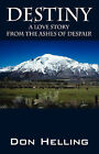 Destiny: A Love Story from the Ashes of Despair by Don Helling (Paperback / softback, 2008)