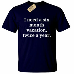 Mens-I-need-a-six-month-vacation-twice-a-year-T-Shirt-funny-joke-novelty-gift