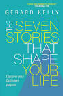 The Seven Stories That Shape Your Life: Discover Your God Given Purpose by Gerard Kelly (Paperback, 2016)
