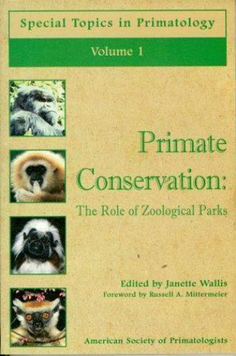 Primate Conservation: The Role of Zoological Parks (Special Topics in Primatolog
