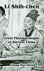 Li Shih-Chen: Great Pharmacologist of Ancient China by Chang Hui-Chien (Paperback / softback, 2005)