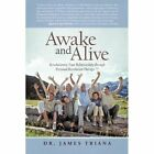 Awake and Alive: Revolutionize Your Relationships Through Personal Revolution Therapy TM by Dr James Triana (Paperback / softback, 2012)