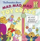 First Time Books(R): The Berenstain Bears' Mad, Mad, Mad Toy Craze by Jan Berenstain and Stan Berenstain (1999, Paperback)