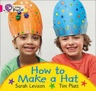 Collins Big Cat: How to Make a Hat: Band 01A/Pink A by Sarah Levison (Paperback, 2013)