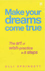 Make Your Dreams Come True: 8 Steps to Making Your Dreams Come True by Ulli Springett (Paperback, 2002)