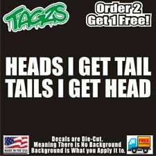 Heads I Get Tail Funny Diecut Vinyl Window Decal Sticker Car Truck Suv Jdm