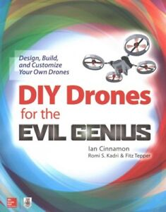 DIY Drones for the Evil Genius : Design, Build, and Customize Your Own Drones...