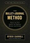The Bullet Journal Method : Track the Past, Order the Present, Design the Future by Ryder Carroll (2018, Hardback)