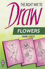 Right Way to Draw Flowers by Mark Linley (Paperback, 1999)