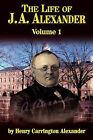The Life of J a Alexander - Vol. 1 by Henry C Alexander (Paperback / softback, 2008)