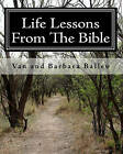 Life Lessons from the Bible: A Bible Study Workbook for Groups 0r Individuals by Barbara Ballew, Van Ballew (Paperback / softback, 2008)