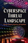 Cyberspace Threat Landscape: Overview, Response Authorities, and Capabilities by Nova Science Publishers Inc (Hardback, 2015)