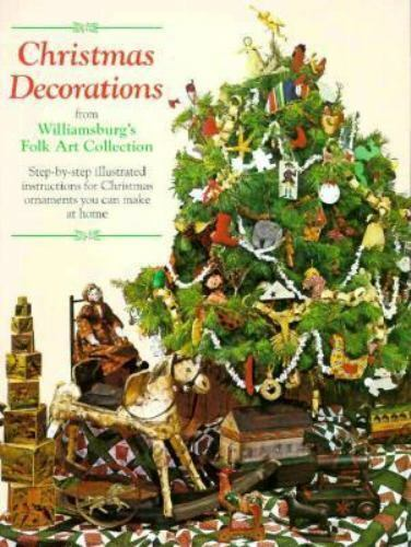 christmas decorations from williamsburgs folk art collection step by step illustrated instructions for christmas ornaments you can make at home by