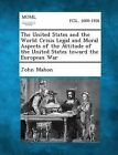 The United States and the World Crisis Legal and Moral Aspects of the Attitude of the United States Toward the European War by John Mahon (Paperback / softback, 2013)