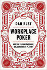 Workplace Poker: Are You Playing the Game, or Just Getting Played? by Dan Rust (Hardback, 2016)