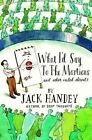 What I D Say to The Martians by Jack Handey 1401322662 Hyperion 2008 Hardcover
